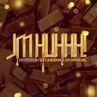 JMHUHHH! (Hosted By DJ Carisma & DJ Official)