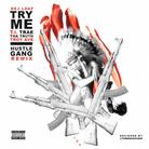 Hustle Gang - Try Me (Remix) Feat. T.I., Troy Ave & Trae Tha Truth