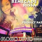 Renegade Rissa - Clown Bitch Feat. Project Pat
