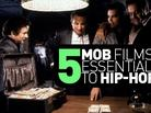 5 Mob Films Essential To Hip-Hop