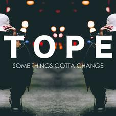 TOPE - SOME THINGS GOTTA CHANGE