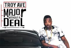 "Stream Troy Ave's New Album ""Major Without A Deal"""