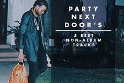 PartyNextDoor's 5 Best Non-Album Tracks