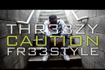 "Thr33zy ""Caution Fr33style "" Video"