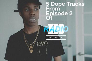 5 Dope Tracks From Episode 2 Of OVO Sound Radio